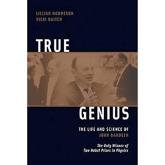 Wahre Genie - das Leben und die Wissenschaft von John Bardeen - der einzigen Gewinner der