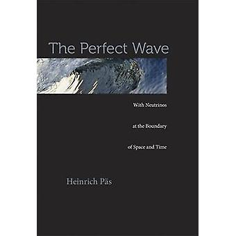 The Perfect Wave - With Neutrinos at the Boundary of Space and Time by
