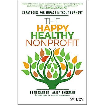 The Happy - Healthy Nonprofit - Strategies for Impact Without Burnout