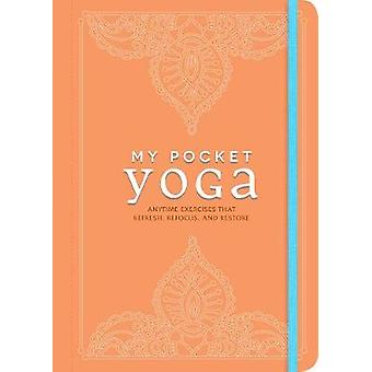 My Pocket Yoga - Anytime Exercises That Refresh - Refocus - and Restor