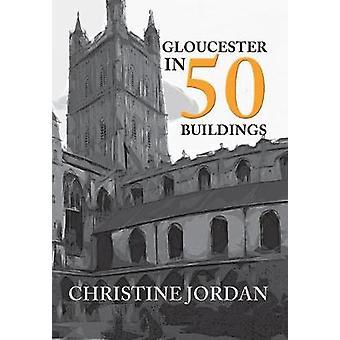 Gloucester i 50 bygninger af Christine Jordan - 9781445652313 bog