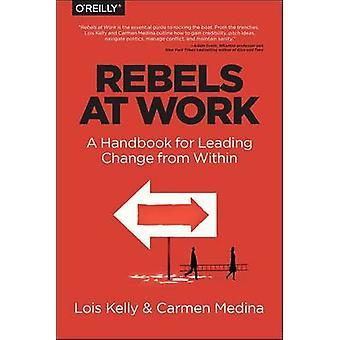 Rebels at Work by Carmen Medina - Lois Kelly - Debra Cameron - 978149