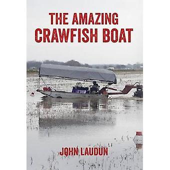 The Amazing Crawfish Boat by John Laudun - 9781496804204 Book
