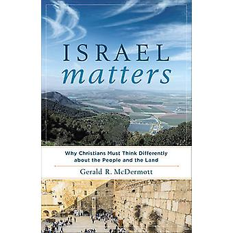 Israel Matters - Why Christians Must Think Differently about the Peopl