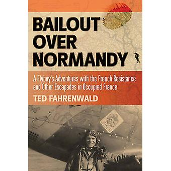 Bailout Over Normandy - A Flyboy's Adventures with the French Resistan