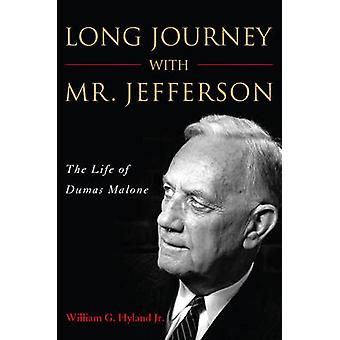 Long Journey with Mr. Jefferson - The Life of Dumas Malone by William