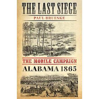 The Last Siege - The Mobile Campaign - Alabama 1865 by The Last Siege -