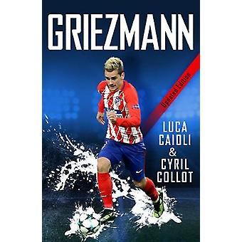 Griezmann - 2019 Updated Edition - The Making of France's Mini Maestro