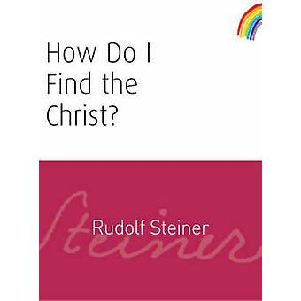 How Do I Find the Christ? by Rudolf Steiner - M. Barton - 97818558419