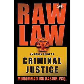 Raw Law - An Urban Guide to Criminal Justice by Muhammad Ibn Bashir -