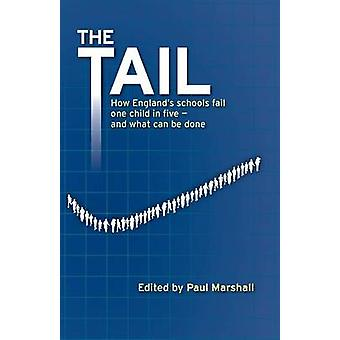The Tail How Englands schools fail one child in five  and what can be done by Marshall & Paul
