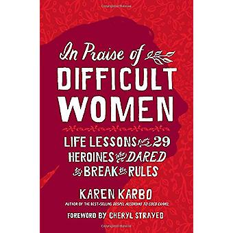 In Praise of Difficult Women by Karen Karbo - 9781426217746 Book