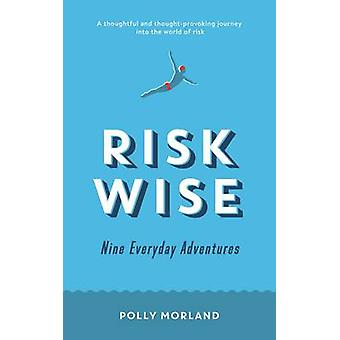 Risk Wise - Nine Everyday Adventures (Main) by Polly Morland - 9781781