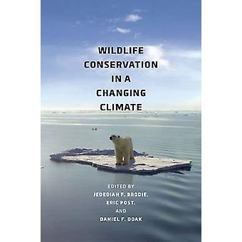 Wildlife Conservation in a Changing Climate by Jedediah F. Brodie - E