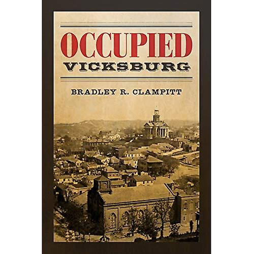 Occupied Vicksburg (Conflicting Worlds  nouveau DiPour des hommesions of the American Civil War)