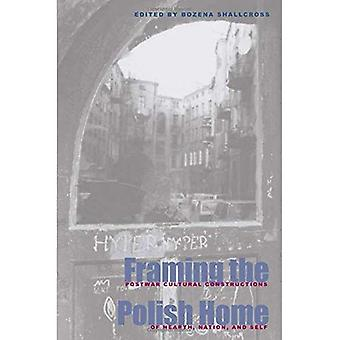 Framing the Polish Home: Postwar Literary and Cultural Constructions of Hearth, Homeland, and Self