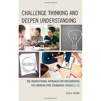 Challenge Thinking and Deepen Understanding: The Instructional Approach for Implementing the Common Core Standards...