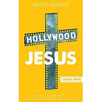 Hollywood Jesus - Leader Guide: A Small Group Study Connecting Christ and Culture (Pop in Culture)
