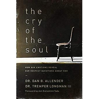 The Cry of the Soul: Now Our Emotions Reveal Our Deepset Questions about God
