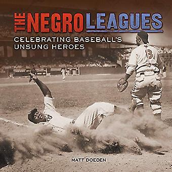 The Negro Leagues: Celebrating Baseball's Unsung Heroes (Spectacular Sports)