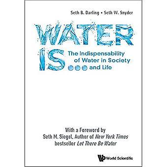 Acqua è...: L'indispensabilità dell'acqua nella società e nella vita