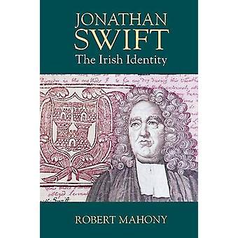 Jonathan Swift The Irish Identity by Mahony & Robert
