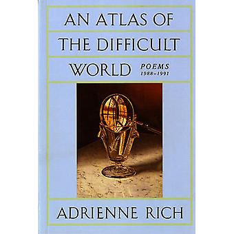 An Atlas of the Difficult World Poems 19881991 by Rich & Adrienne Cecile