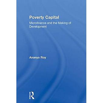 Poverty Capital Microfinance and the Making of Development by Roy & Ananya