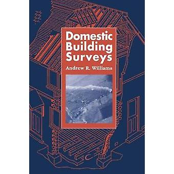 Domestic Building Surveys by Williams & Andrew R.