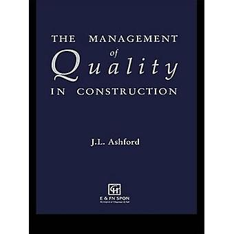 The Management of Quality in Construction by Ashford & J. L.