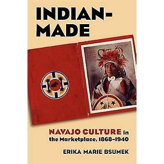 IndianMade Navajo kultur i markedet 18681940 av Bsumek & Erika Marie