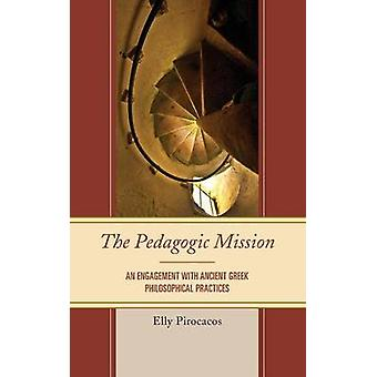 Pedagogic Mission An Engagement with Ancient Greek Philosophical Practices by Pirocacos & Elly
