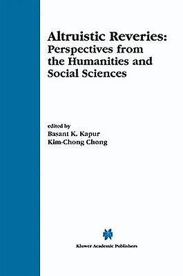 Altruistic Reveries  Perspectives from the Huhommeities and Social Sciences by Kapur & Basant K.