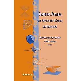 Geometric Algebra with Applications in Science and Engineering by BayroCorrochano & Eduardo