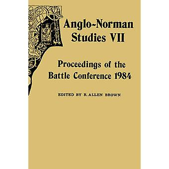 AngloNorman Studies VII Proceedings of the Battle Conference 1984 by Brown & R. Allen