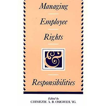 Managing Employee Rights and Responsibilities by Osigweh & Chimezie A. B.