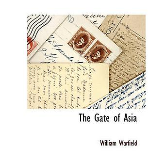 The Gate of Asia by Warfield & William