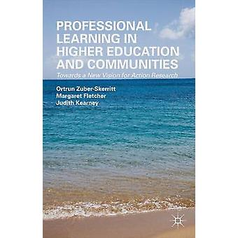 Professional Learning in Higher Education and Communities Towards a New Vision for Action Research by ZuberSkerritt & Ortrun