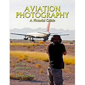 Aviation Photography A Pictorial Guide by ORear & James