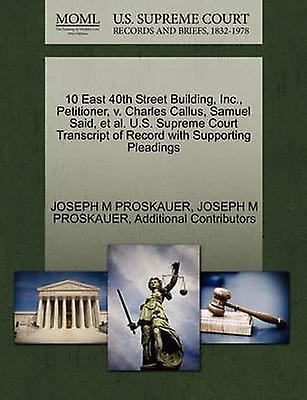 10 East 40th Street Building Inc. Petitioner v. Charles Callus Samuel Said et al. U.S. Supreme Court Transcript of Record with Supporting Pleadings by PROSKAUER & JOSEPH M