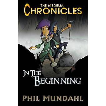The Medelia Chronicles In The Beginning by Mundahl & Phil