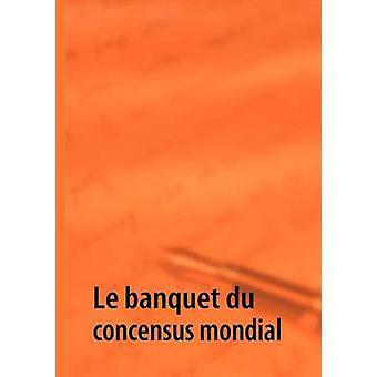 Le banquet du concensus mondial by Y & G.Y