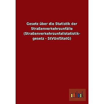Gesetz ber dado Statistik der Straenverkehrsunflle Straenverkehrsunfallstatistik gesetz StVUnfStatG por ohne Autor