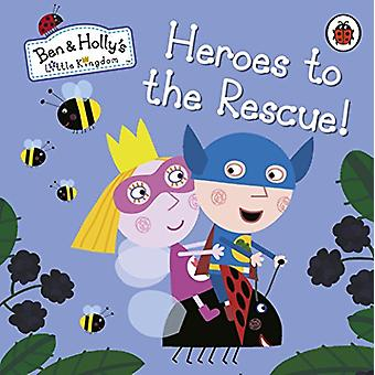 Ben and Holly's Little Kingdom - Heroes to the Rescue! - 9780241296042