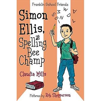 Simon Ellis - Spelling Bee Champ by Claudia Mills - Rob Shepperson -