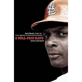 A Well-Paid Slave - Curt Flood's Fight for Free Agency in Professional