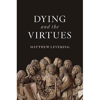 Dying and the Virtues by Matthew Levering - 9780802875488 Book