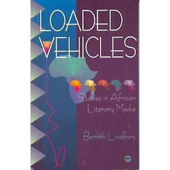Loaded Vehicles - Studies in African Literary Media by Bernth Lindfors