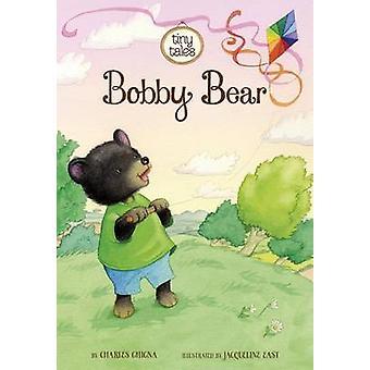 Bobby Bear by Charles Ghigna - Jacqueline East - 9781479565351 Book