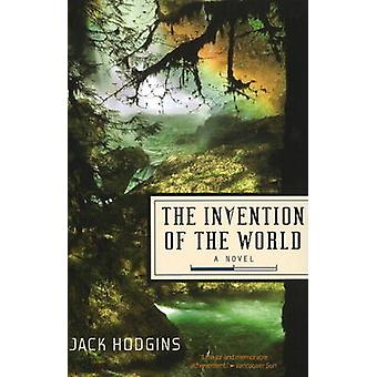 Invention of the World - A Novel by Jack Hodgins - 9781553800996 Book